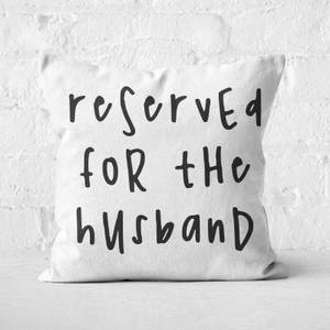 Reserved For The Husband Square Cushion