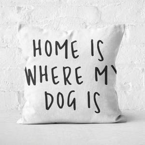 Home Is Where My Dog Is Square Cushion