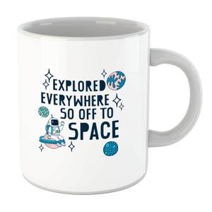 Explored Everywhere So Off To Space Mug