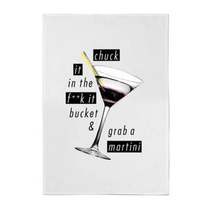 Chuck It In The F*ck It Bucket And Grab A Martini Cotton Tea Towel
