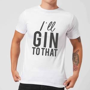 I'll Gin To That Men's T-Shirt - White