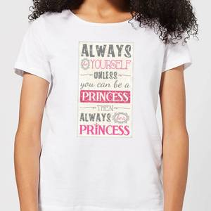Always Be Yourself Unless You Can Be A Princess Women's T-Shirt - White