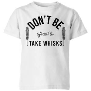 Cooking Don't Be Afraid To Take Whisks Kids' T-Shirt