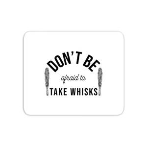 Cooking Don't Be Afraid To Take Whisks Mouse Mat