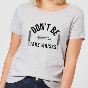 Cooking Don't Be Afraid To Take Whisks Women's T-Shirt