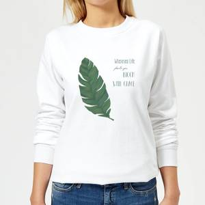 Wherever Life Plants You Bloom With Grace Women's Sweatshirt - White
