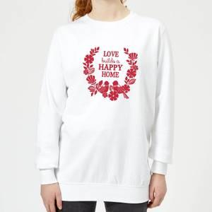 Love Builds A Happy Home Women's Sweatshirt - White