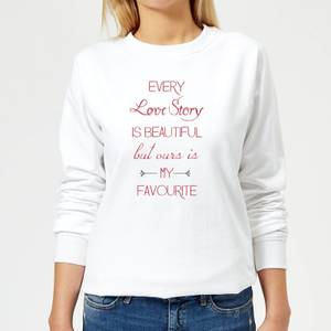 Every Love Story Is Beautiful But Ours Is My Favourite Red Text Women's Sweatshirt - White
