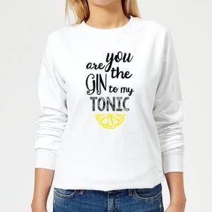 You Are The Gin To My Tonic Women's Sweatshirt - White