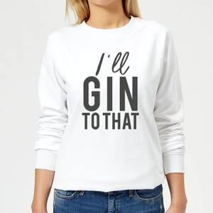 I'll Gin To That Women's Sweatshirt - White