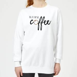 But First Coffee Women's Sweatshirt - White