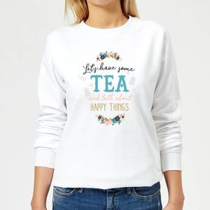 Let's Have Some Tea And Talk About Happy Things Women's Sweatshirt - White