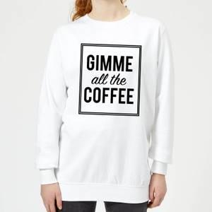 Gimme All The Coffee Women's Sweatshirt - White