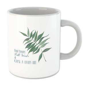 Pull Weeds & Grow A Happy Life Mug