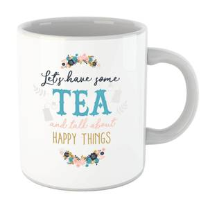 Let's Have Some Tea And Talk About Happy Things Mug
