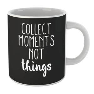 Collect Moments Not Things Mug