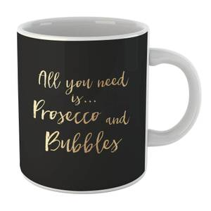 All You Need Is Prosecco And Bubbles Mug
