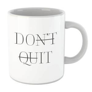 Don't Quit Mug