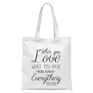 When You Love What You Have You Have Everything You Need Black Text Tote Bag - White