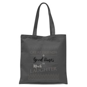 Great Friends + Good Times = Much Laughter Tote Bag - Grey