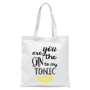You Are The Gin To My Tonic Tote Bag - White