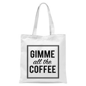 Gimme All The Coffee Tote Bag - White