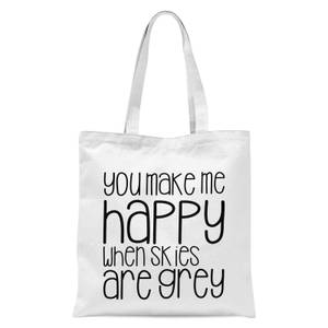 You Make Me Happy When Skies Are Grey Tote Bag - White