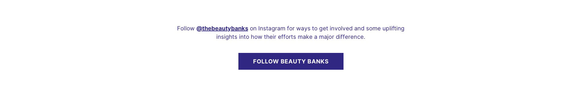 follow @thebeautybanks on instagram for ways to get involved and some uplifting insights into how their effort make a major difference.